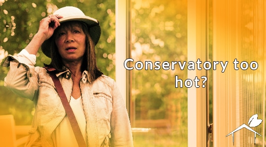 Is your conservatory too hot?